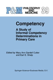 Competency - A Study of Informal Competency Determinations in Primary Care ebook by Mary Ann Gardell Cutter,E.E. Shelp