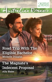 Road Trip With The Eligible Bachelor/The Magnate's Indecent Proposal ebook by Michelle Douglas, Ally Blake