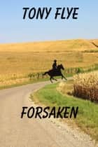 Forsaken ebook by Tony Flye