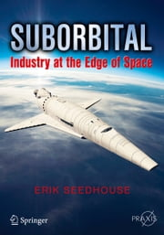 Suborbital - Industry at the Edge of Space ebook by Erik Seedhouse