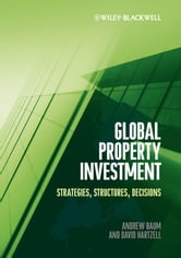 Global Property Investment - Strategies, Structures, Decisions ebook by Andrew E. Baum,David Hartzell