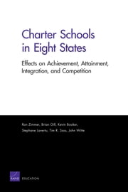 Charter Schools in Eight States - Effects on Achievement, Attainment, Integration, and Competition ebook by Ron Zimmer,Brian Gill,Kevin Booker,Stephane Lavertu,Tim R. Sass