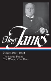 Henry James: Novels 1901-1902 (LOA #162) - The Sacred Fount / The Wings of the Dove ebook by Henry James, Leo Bersani
