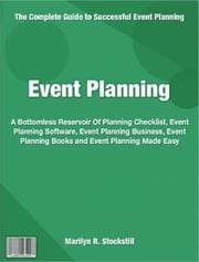 Event Planning - A Bottomless Reservoir Of Planning Checklist, Event Planning Software, Event Planning Business, Event Planning Books and Event Planning Made Easy ebook by Marilyn R. Stockstill
