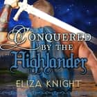 Conquered by the Highlander audiobook by Eliza Knight