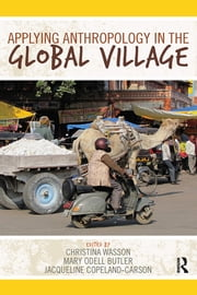 Applying Anthropology in the Global Village ebook by Christina Wasson,Mary Odell Butler,Jacqueline Copeland-Carson