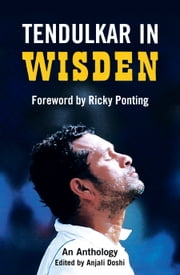 Tendulkar in Wisden - An Anthology ebook by Anjali Doshi