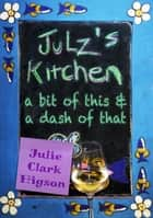 Julz's Kitchen - A bit of this and a dash of that ebook by