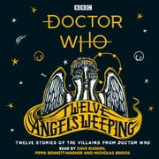 Doctor Who: Twelve Angels Weeping - Twelve stories of the villains from Doctor Who audiobook by Dave Rudden