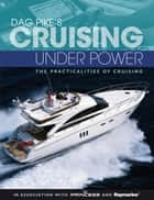 Dag Pike's Cruising Under Power - The Practicalities of Cruising ebook by Dag Pike