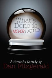 What's Done Is Never Done ebook by Dan Fitzgerald