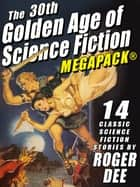 The 30th Golden Age of Science Fiction MEGAPACK®: Roger Dee ebook by