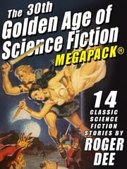The 30th Golden Age of Science Fiction MEGAPACK®: Roger Dee ebook by Roger Dee,Roger D. Aycock