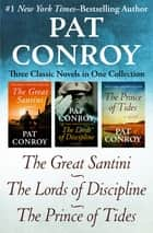 Three Classic Novels - The Great Santini, The Lords of Discipline, and The Prince of Tides ebook by Pat Conroy