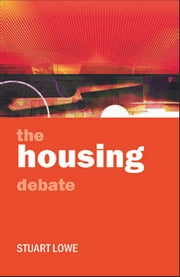 The housing debate ebook by Lowe, Stuart