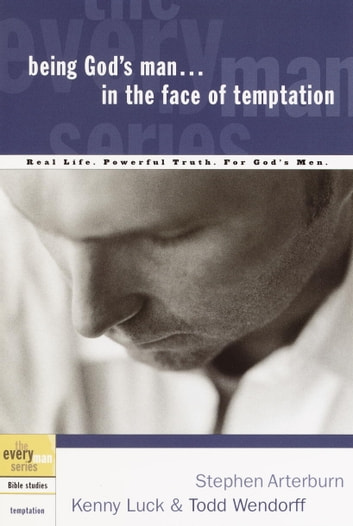 Being God's Man in the Face of Temptation - Real Life. Powerful Truth. For God's Men ebook by Stephen Arterburn,Kenny Luck,Todd Wendorff