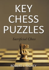 Key Chess Puzzles - Sacrificial Chess ebook by Robert J. Richey