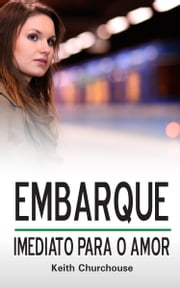 Embarque Imediato Para O Amor ebook by Keith Churchouse