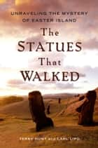 The Statues that Walked ebook by Terry Hunt,Carl Lipo
