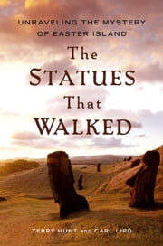 The Statues that Walked - Unraveling the Mystery of Easter Island ebook by Terry Hunt,Carl Lipo