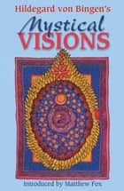 Hildegard von Bingen's Mystical Visions - Translated from Scivias ebook by Bruce Hozeski, Matthew Fox