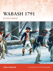 Wabash 1791 - St Clair's defeat ebook by John F. Winkler,Peter Dennis