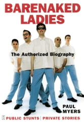 Barenaked Ladies - Public Stunts, Private Stories ebook by Paul Myers