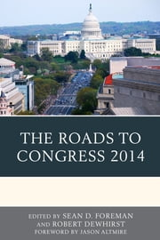 The Roads to Congress 2014 ebook by Sean D. Foreman,Robert Dewhirst,Jason Altmire,Jeffrey S. Ashley,Margaret Banyan,Peter Bergerson,William Binning,Melanie Blumberg,Douglas M. Brattebo,Joseph P. Caiazzo,Kimberly L. Casey,William Curtis Ellis,Sean D. Foreman,Joseph Gershtenson,Bryan T. Gervais,Richard Gelm,Marcia L. Godwin,William K. Hall,Jeffrey Kraus,Christina Ladam,Tom Lansford,Laura Loomer,Jerry McBeath,Jillian McClain,Kyle D. McEvilly,William J. Miller,David Romero,Josh M. Ryan,Carl Shepro,Daniel E. Smith,Anand Edward Sohkey,Joshua Stockley,Walter Clark Wilson,Joseph Zamadics