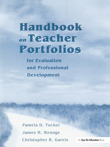 Handbook on Teacher Portfolios for Evaluation and Professional Development ebook by Pamela Tucker,James Stronge,Christopher Gareis