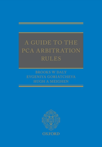 A Guide to the PCA Arbitration Rules ebook by Brooks Daly,Evgeniya Goriatcheva,Hugh Meighen