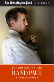 The 2016 Contenders: Rand Paul ebook by Joel Achenbach,The Washington Post