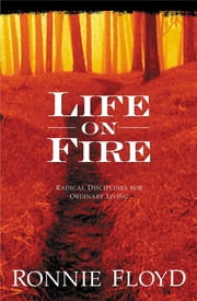 Life on Fire - Radical Disciplines for Ordinary Living ebook by Dr. Ronnie Floyd