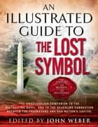 An Illustrated Guide to The Lost Symbol ebook by John Weber