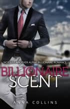 Billionaire Romance: Billionaire Scent Preview - Billionaire Scent, #1 ebook by Anna Collins