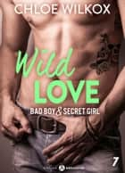 Wild Love 7 - Bad boy & secret girl ebook by Chloe Wilkox
