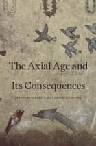 The Axial Age and Its Consequences ebook by Robert N. Bellah, Hans Joas