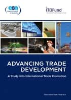 Advancing Trade Development: A Study into International Trade Promotion ebook by Export Council of Australia