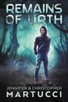 Remains of Urth: The Black Forest (Book 2) - Remains of Urth, #2 ebook by Jennifer Martucci, Christopher Martucci