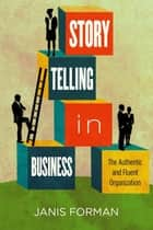 Storytelling in Business - The Authentic and Fluent Organization ebook by Janis Forman