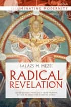 Radical Revelation ebook by Professor Balázs M. Mezei