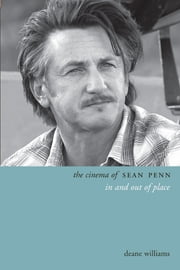 The Cinema of Sean Penn - In and Out of Place ebook by Deane Williams