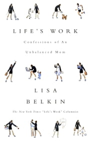 Life's Work ebook by Lisa Belkin