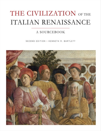 The Civilization of the Italian Renaissance - A Sourcebook, Second Edition ebook by