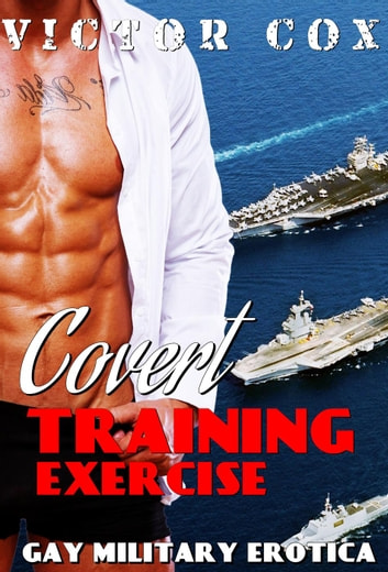 Covert Training Exercise - Gay Military Erotica ebook by Victor Cox