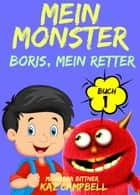 Mein Monster, Buch 1 – Boris, mein Retter ebook by Kaz Campbell
