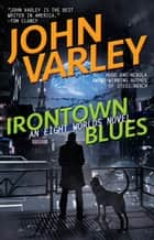 Irontown Blues ebook by John Varley
