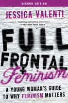Full Frontal Feminism ebook by Jessica Valenti