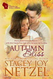 Autumn Bliss (Romancing Wisconsin Series - 5) ebook by Stacey Joy Netzel