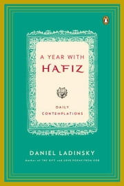 A Year with Hafiz - Daily Contemplations ebook by Daniel Ladinsky, Daniel Ladinsky, Hafiz