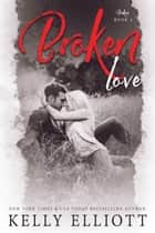 Broken Love - Broken, #4 ebook by Kelly Elliott